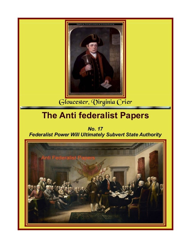 Gloucester, Virginia Crier The Anti federalist Papers No. 17 Federalist Power Will Ultimately Subvert State Authority