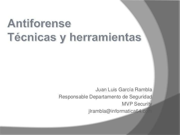 AntiforenseTécnicas y herramientas<br />Juan Luis García Rambla<br />Responsable Departamento de Seguridad<br />MVP Securi...
