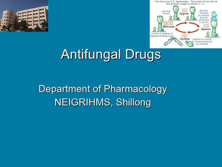 Department of Pharmacology NEIGRIHMS, Shillong Antifungal Drugs