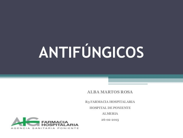 ANTIFÚNGICOS ALBA MARTOS ROSA R3 FARMACIA HOSPITALARIA HOSPITAL DE PONIENTE ALMERIA 26-02-2015