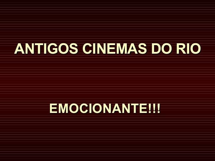ANTIGOS CINEMAS DO RIO   EMOCIONANTE!!!