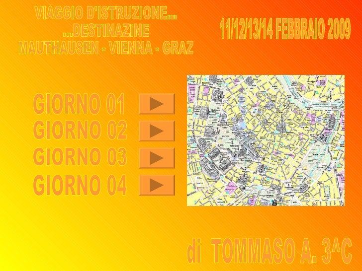 VIAGGIO D'ISTRUZIONE... ...DESTINAZINE MAUTHAUSEN - VIENNA - GRAZ 11/12/13/14 FEBBRAIO 2009 GIORNO 01 GIORNO 02 GIORNO 03 ...