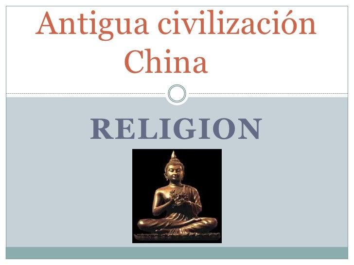 Antigua civilización     China   RELIGION