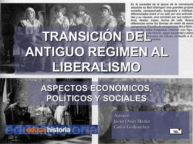 TRANSICIÓN DELTRANSICIÓN DEL ANTIGUO REGIMEN ALANTIGUO REGIMEN AL LIBERALISMOLIBERALISMO ASPECTOS ECONÓMICOS,ASPECTOS ECON...