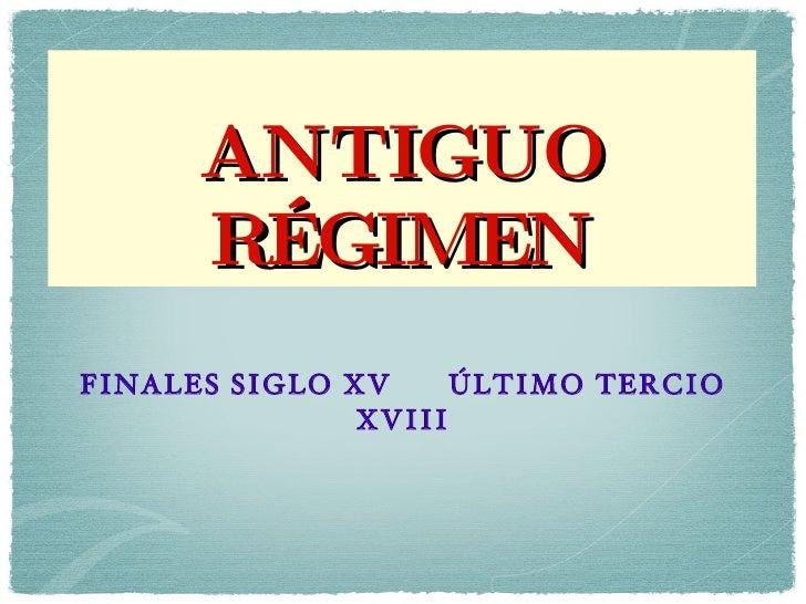 ANTIGUO RÉGIMEN <ul><li>FINALES SIGLO XV  ÚLTIMO TERCIO XVIII </li></ul>