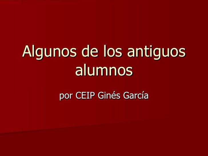 Algunos de los antiguos alumnos por CEIP Ginés García