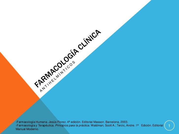 Farmacología Clínica<br />Antihelmínticos<br />-Farmacología Humana. Jesús Florez.4ª edición. Editorial Masson. Barcelona...