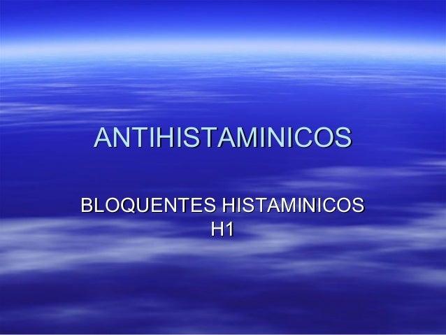 ANTIHISTAMINICOSANTIHISTAMINICOS BLOQUENTES HISTAMINICOSBLOQUENTES HISTAMINICOS H1H1