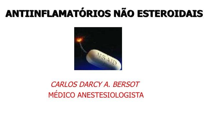ANTIINFLAMATÓRIOS NÃO ESTEROIDAIS            CARLOS DARCY A. BERSOT        MÉDICO ANESTESIOLOGISTA