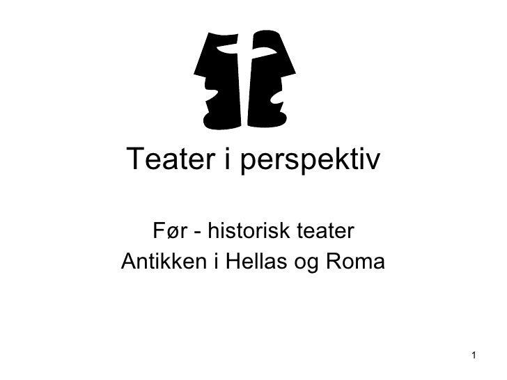 Teater i perspektiv Før - historisk teater Antikken i Hellas og Roma