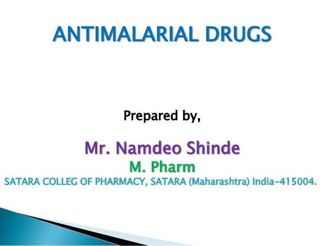 ANTIMALARIAL DRUGS  Prepared by,  Mr. Namdeo Shinde M. Pharm  SATARA COLLEG OF PHARMACY, SATARA (Maharashtra) India-415004...