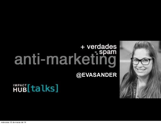 IMPACT HUB [talks]: Anti-marketing: + verdad, - spam