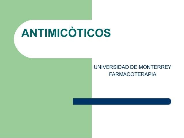 ANTIMICÒTICOSUNIVERSIDAD DE MONTERREYFARMACOTERAPIA