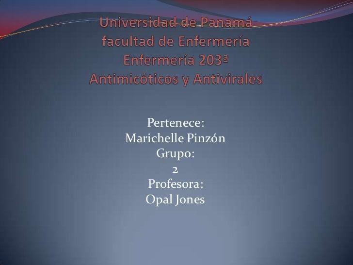 Universidad de Panamáfacultad de EnfermeríaEnfermería 203ªAntimicóticos y Antivirales<br />Pertenece:<br />Marichelle Pinz...