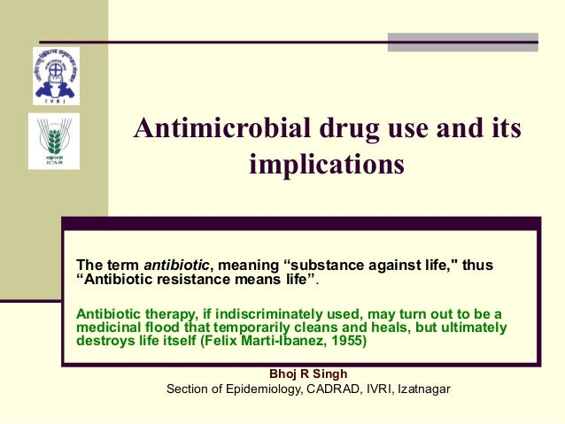 "Antimicrobial drug use and its implications The term antibiotic, meaning ""substance against life,"" thus ""Antibiotic resist..."