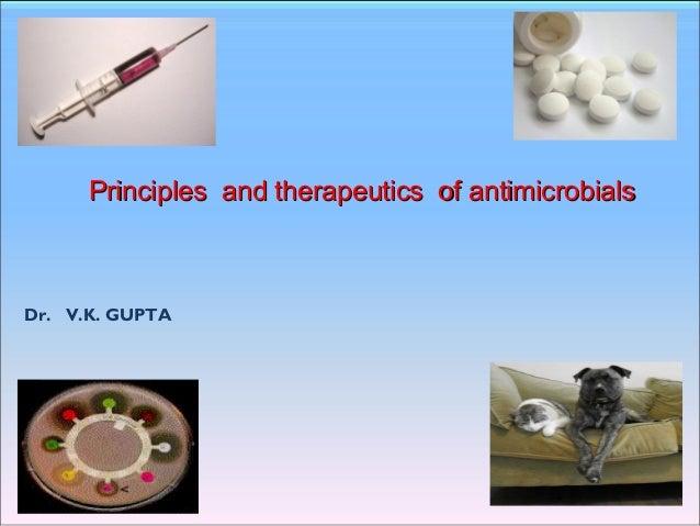 Dr. V.K. GUPTA Division of Medicine Principles and therapeutics of antimicrobialsPrinciples and therapeutics of antimicrob...