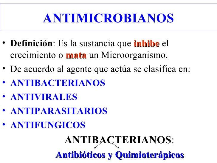 ANTIMICROBIANOS <ul><li>Definición : Es la sustancia que  inhibe  el crecimiento o  mata  un Microorganismo. </li></ul><ul...