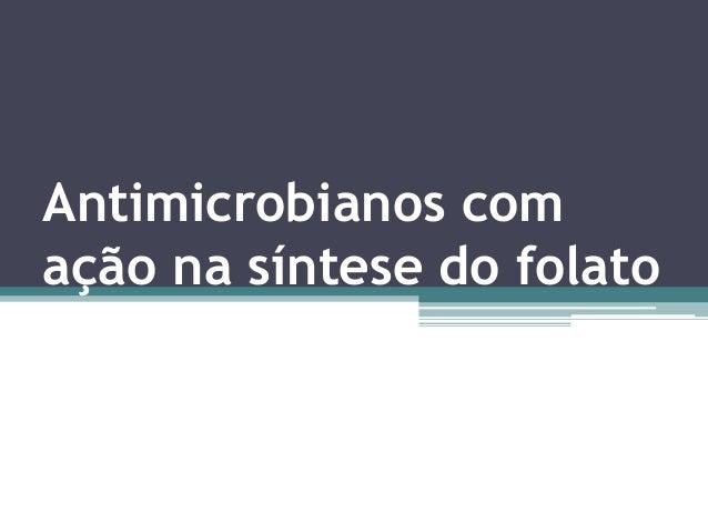 Antimicrobianos com  ação na síntese do folato