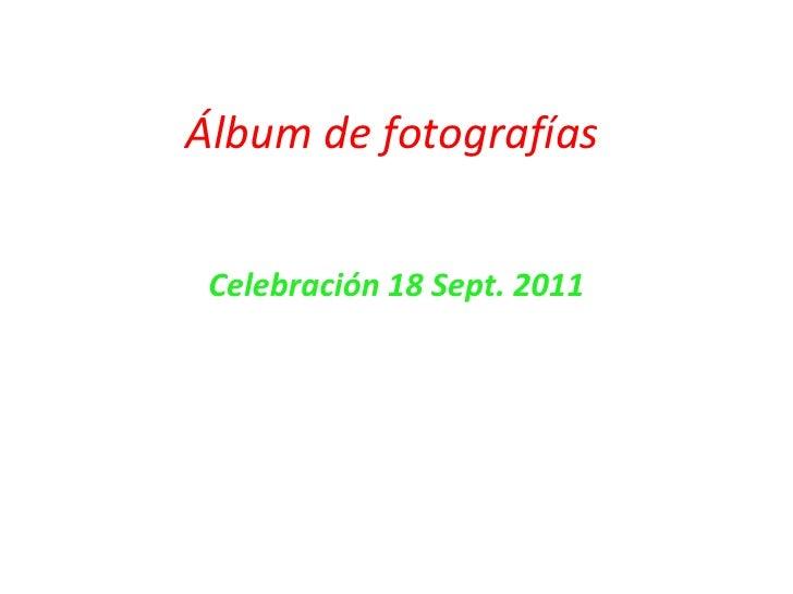 Álbum de fotografías<br />Celebración 18 Sept. 2011<br />