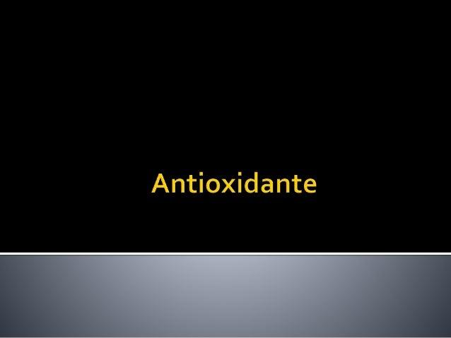  Um antioxidante é uma molécula capaz de inibir a oxidação de outras moléculas. A oxidação é uma reação química que trans...