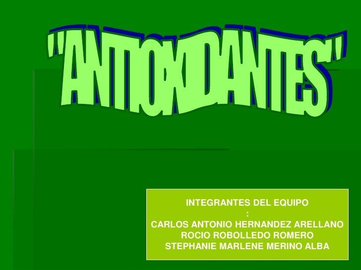 INTEGRANTES DEL EQUIPO                  : CARLOS ANTONIO HERNANDEZ ARELLANO      ROCIO ROBOLLEDO ROMERO   STEPHANIE MARLEN...
