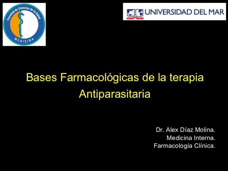Bases Farmacológicas de la terapia Antiparasitaria Dr. Alex Díaz Molina. Medicina Interna. Farmacología Clínica.