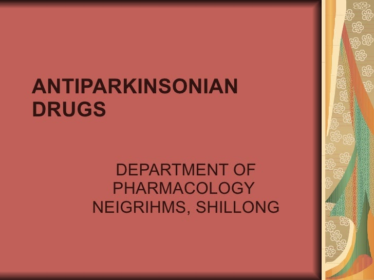 ANTIPARKINSONIAN DRUGS DEPARTMENT OF PHARMACOLOGY  NEIGRIHMS, SHILLONG