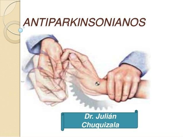 ANTIPARKINSONIANOS         Dr. Julián        Chuquizala