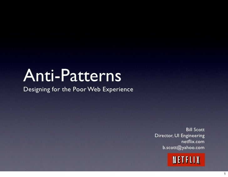 Anti-Patterns Designing for the Poor Web Experience                                                            Bill Scott ...