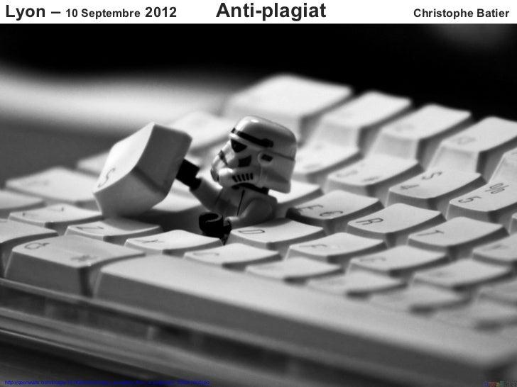 Lyon – 10 Septembre 2012                                                               Anti-plagiat   Christophe Batierhtt...