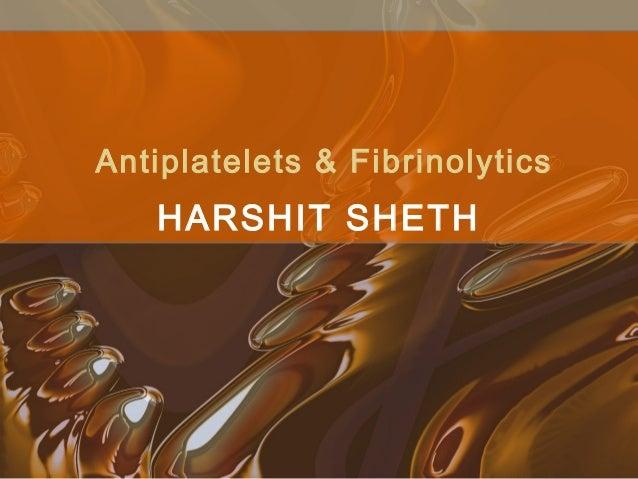 Antiplatelets, & fibrinolytics