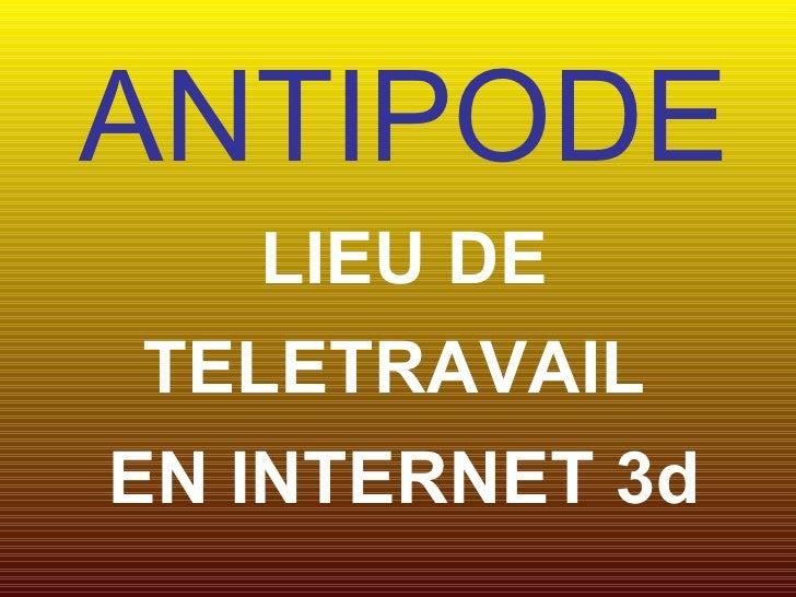 ANTIPODE LIEU DE TELETRAVAIL  EN INTERNET 3d