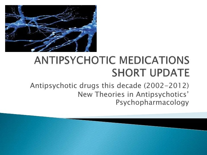 Antipsychotic drugs this decade (2002-2012)             New Theories in Antipsychotics'                        Psychopharm...
