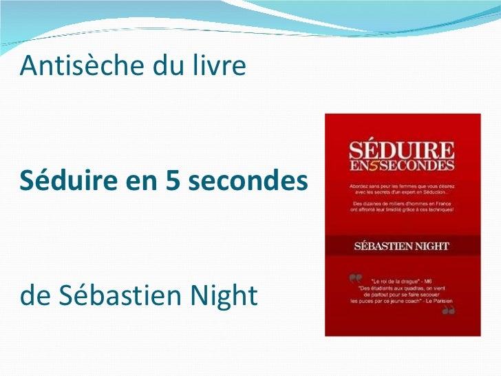 Antisèche du livre  Séduire en 5 secondes  de Sébastien Night