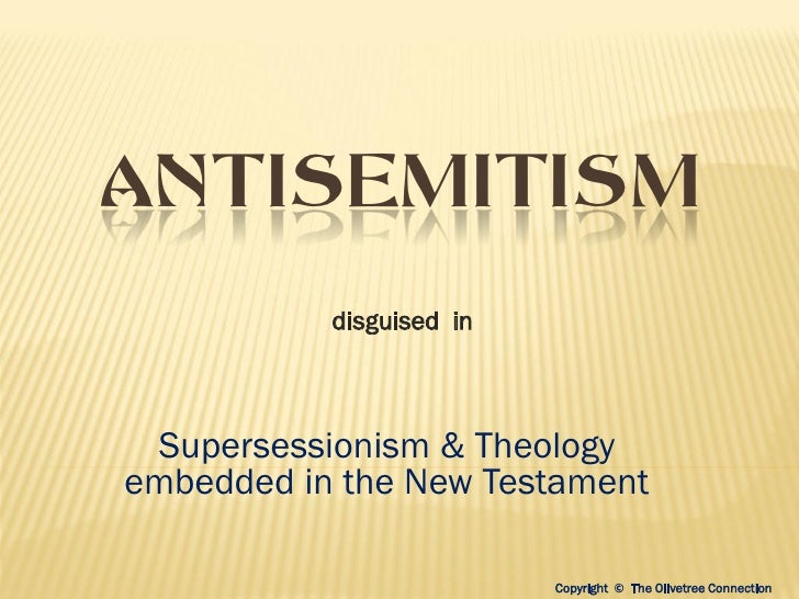 ANTISEMITISM           disguised in Supersessionism & Theologyembedded in the New Testament                          Copyr...