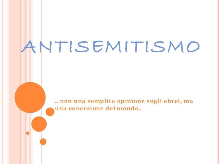 ANTISEMITISMO .. non una semplice opinione sugli ebrei, ma una concezione del mondo..