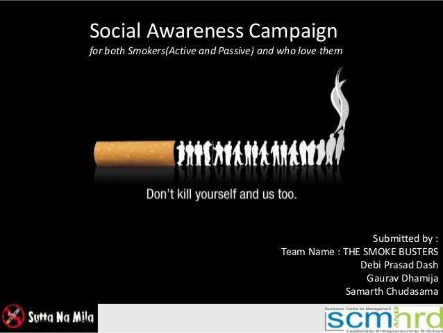 Submitted by :Team Name : THE SMOKE BUSTERSDebi Prasad DashGaurav DhamijaSamarth ChudasamaSocial Awareness Campaignfor bot...