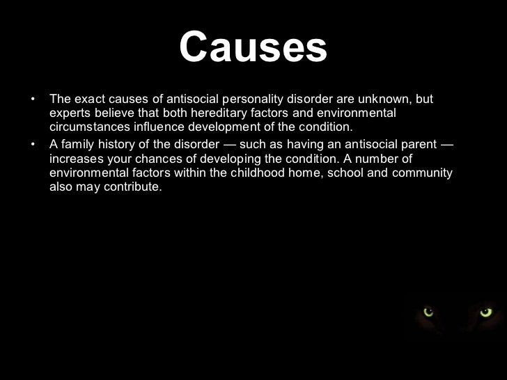 factors that contribute to psychopathic behaviors The specific cause or causes of antisocial personality disorder (asp) are unknown like many mental health issues, evidence points to inherited traits but dysfunctional family life also increases the likelihood of asp so although asp may have a hereditary basis, environmental factors contribute to.