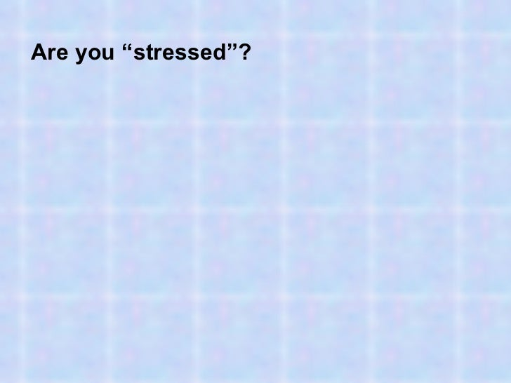"Are you ""stressed""?"