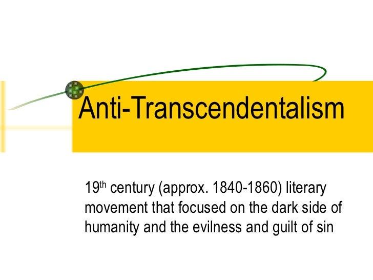 transcendentalism vs anti transcendentalism Effects and aspects of anti-transcendentalism used symbolism to great effect sin, pain, and evil exist romanticism transcendentalism and realism/regionalism.