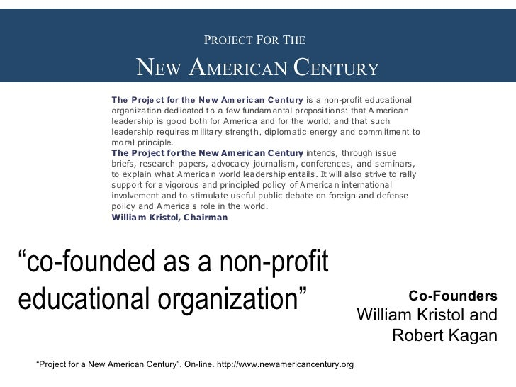 """P ROJECT  F OR  T HE   N EW  A MERICA N  C ENTURY Co-Founders William Kristol and Robert Kagan """" Project for a New America..."""
