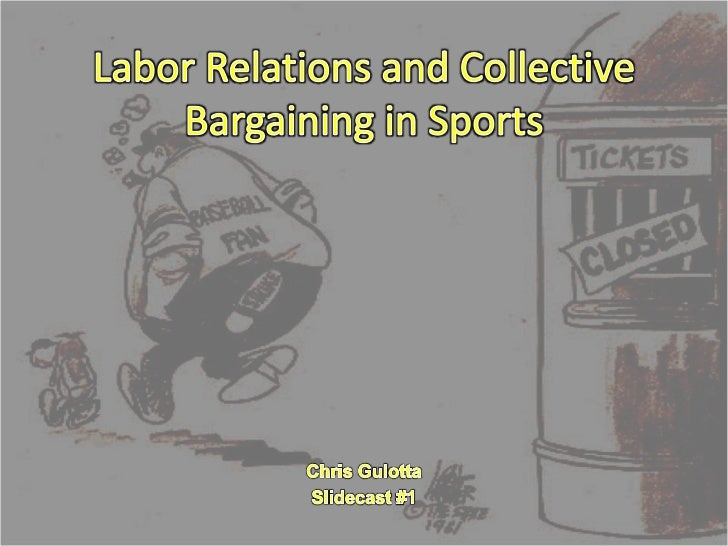 Labor Relations and Collective Bargaining in Sports<br />Chris Gulotta<br />Slidecast #1<br />