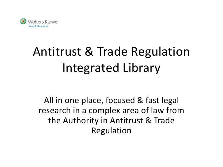 Antitrust & Trade Regulation     Integrated Library  All in one place, focused & fast legal research in a complex area of ...