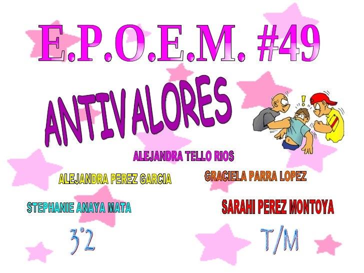 E.P.O.E.M. #49 ALEJANDRA TELLO RIOS STEPHANIE ANAYA MATA SARAHI PEREZ MONTOYA ALEJANDRA PEREZ GARCIA GRACIELA PARRA LOPEZ ...