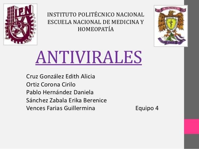 INSTITUTO POLITÉCNICO NACIONAL       ESCUELA NACIONAL DE MEDICINA Y                 HOMEOPATÍA   ANTIVIRALESCruz González ...