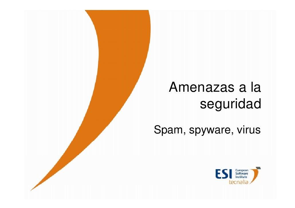 Amenazas a la      seguridad Spam, spyware, virus