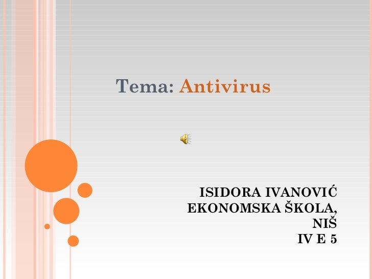 Tema: Antivirus       ISIDORA IVANOVIĆ      EKONOMSKA ŠKOLA,                     NIŠ                   IV E 5