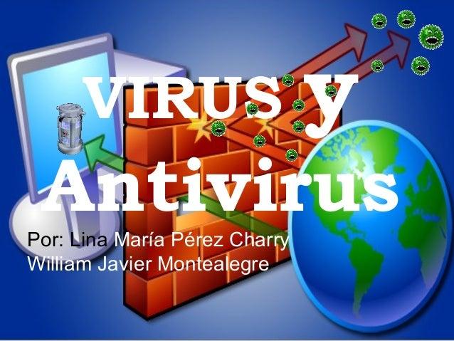 VIRUS y AntivirusPor: Lina María Pérez Charry William Javier Montealegre