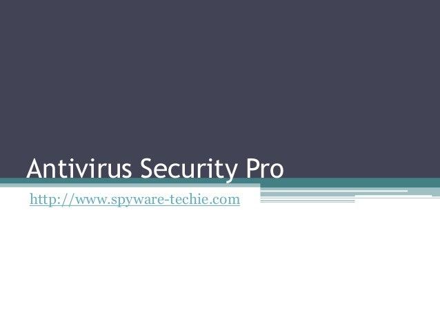Antivirus Security Pro http://www.spyware-techie.com