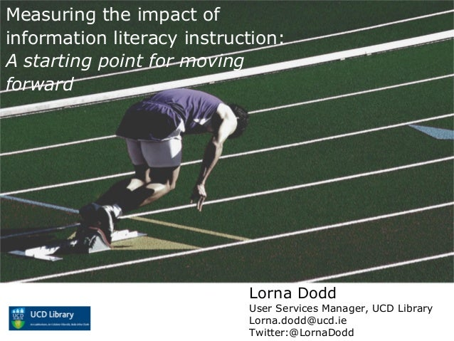 Measuring the impact ofinformation literacy instruction:A starting point for movingforwardLorna DoddUser Services Manager,...